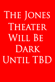 The Jones Theater will be dark until a future date to be determined owing to COVID-19